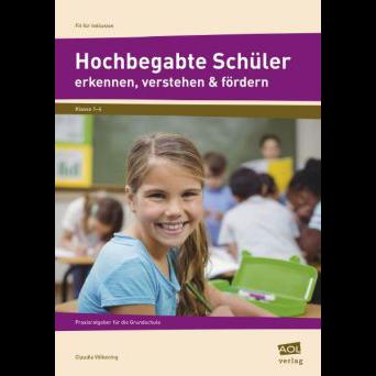 Hochbegabte Schüler erkennen, verstehen und fördern - Praxisratgeber für Lehrerinnen und Lehrer sowie alle Pädagogen im Bereich Grundschule.